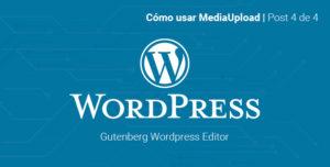 cómo utilizar mediaupload en WordPress Gutenberg